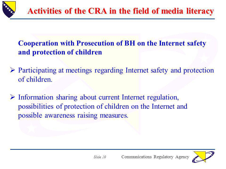 Communications Regulatory Agency Slide 10 Activities of the CRA in the field of media literacy Cooperation with Prosecution of BH on the Internet safe