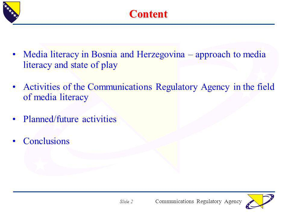 Communications Regulatory Agency Slide 2 Content Media literacy in Bosnia and Herzegovina – approach to media literacy and state of play Activities of