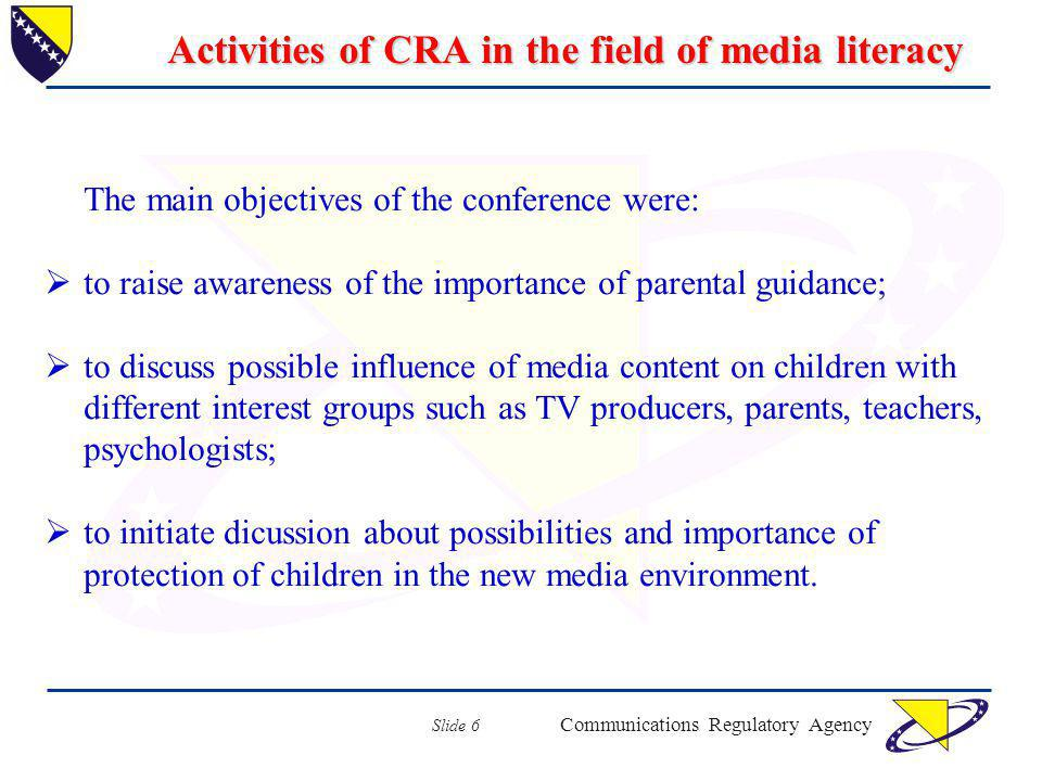 Communications Regulatory Agency Slide 6 Activities of CRA in the field of media literacy The main objectives of the conference were: to raise awarene