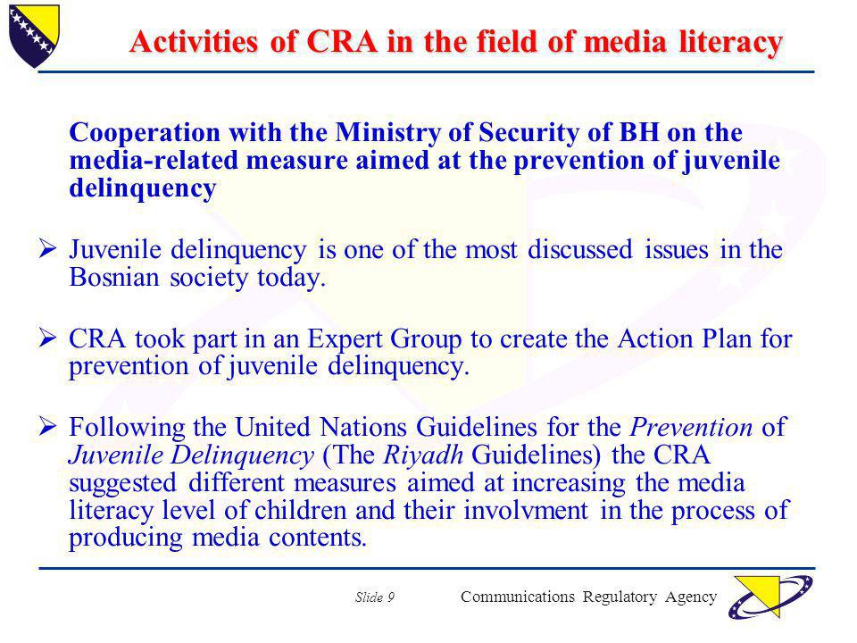 Communications Regulatory Agency Slide 9 Activities of CRA in the field of media literacy Cooperation with the Ministry of Security of BH on the media