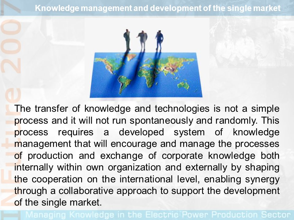 The transfer of knowledge and technologies is not a simple process and it will not run spontaneously and randomly.