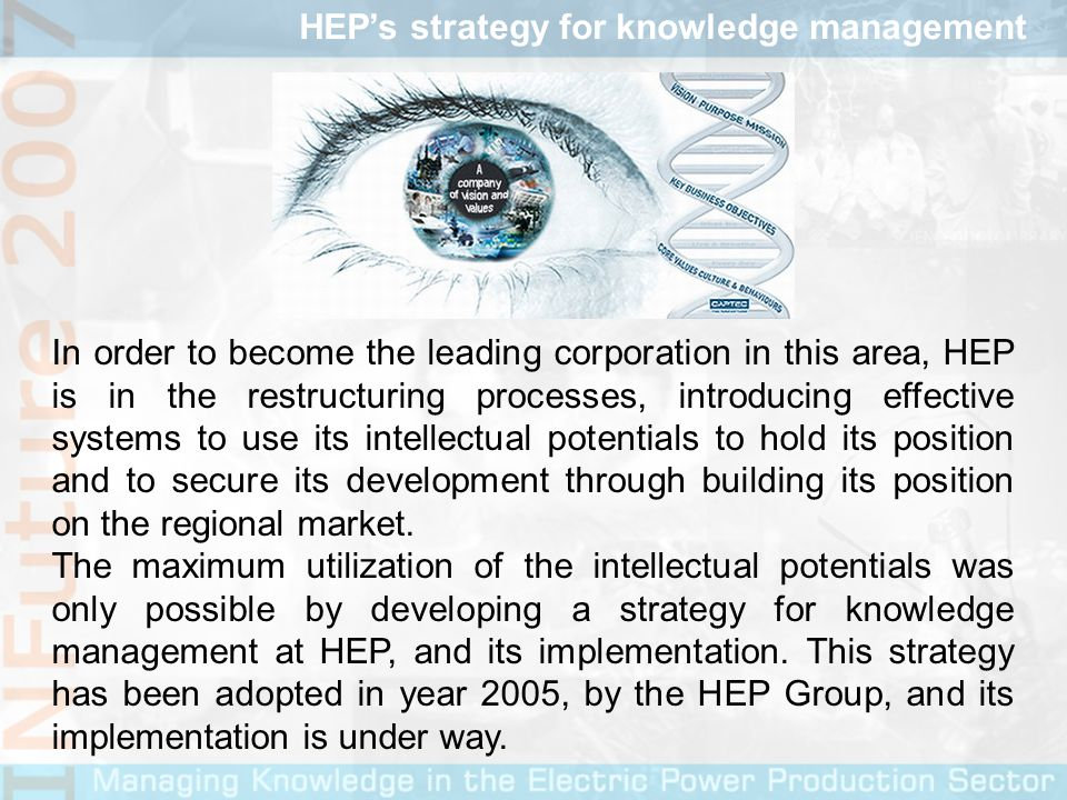 The strategic plan for knowledge management in HEP is a means to secure the strategic approach in decision-making, notably a means to secure human competence in managing business processes and in technically shaping all the undertakings of HEP.