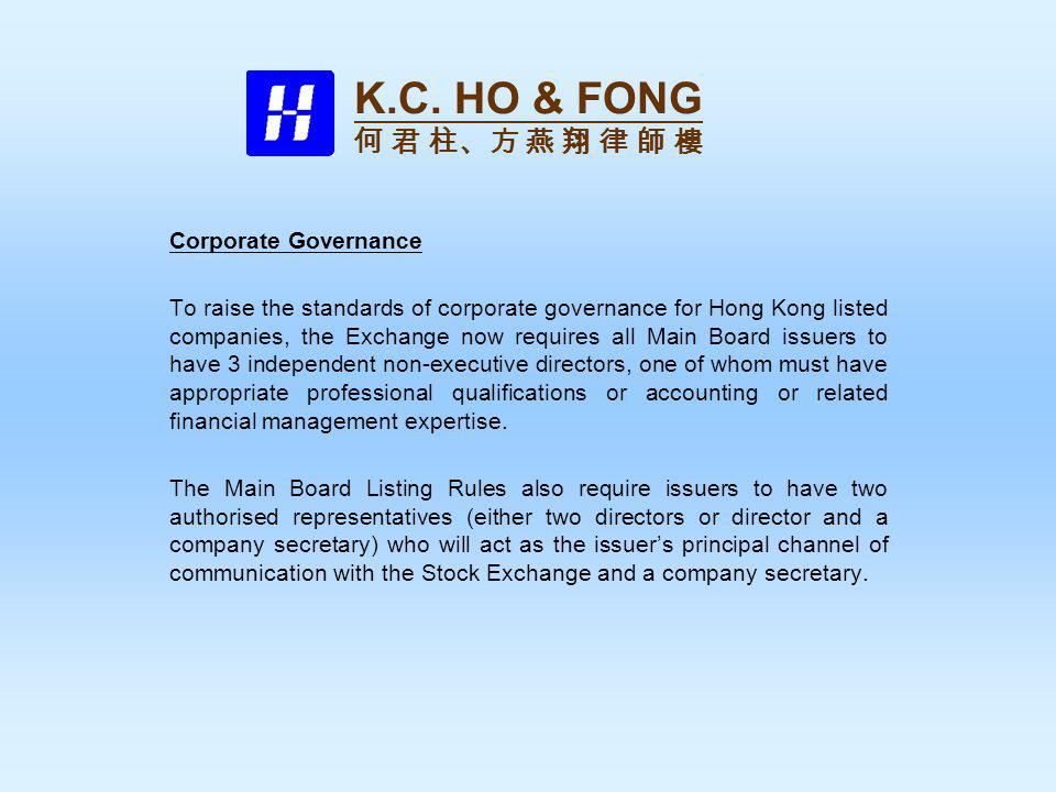 Corporate Governance To raise the standards of corporate governance for Hong Kong listed companies, the Exchange now requires all Main Board issuers to have 3 independent non-executive directors, one of whom must have appropriate professional qualifications or accounting or related financial management expertise.