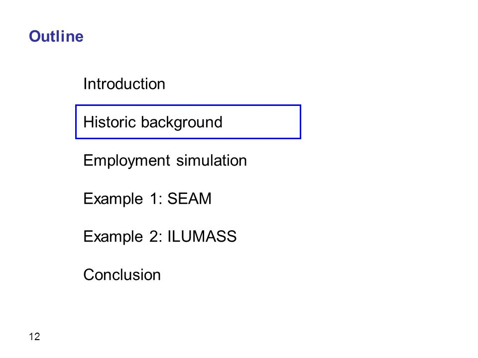 12 Introduction Historic background Employment simulation Example 1: SEAM Example 2: ILUMASS Conclusion Outline