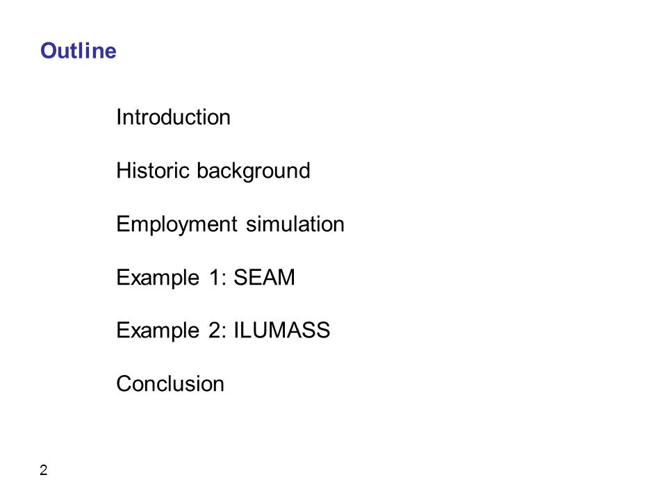 2 Introduction Historic background Employment simulation Example 1: SEAM Example 2: ILUMASS Conclusion Outline
