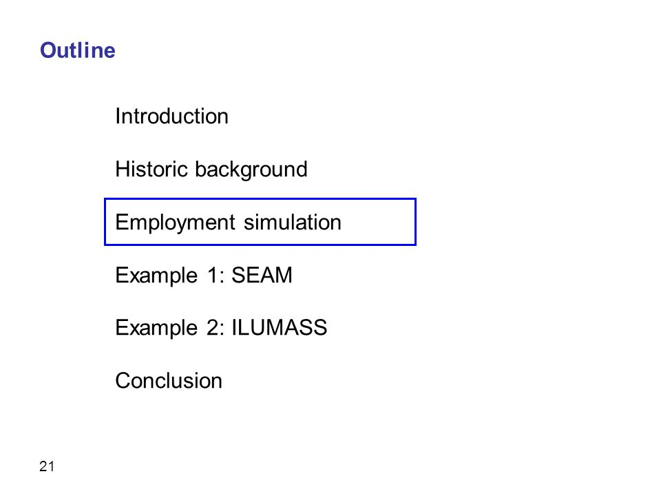 21 Introduction Historic background Employment simulation Example 1: SEAM Example 2: ILUMASS Conclusion Outline