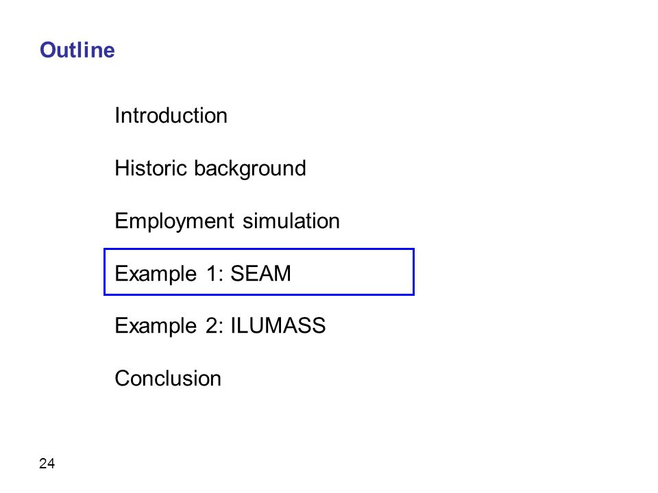 24 Introduction Historic background Employment simulation Example 1: SEAM Example 2: ILUMASS Conclusion Outline