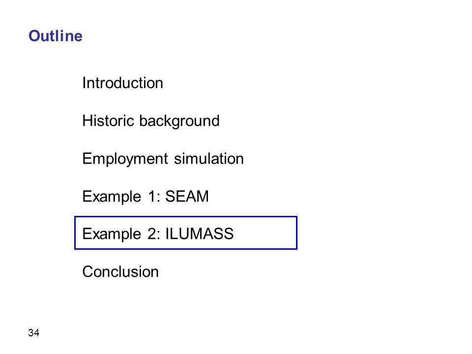 34 Introduction Historic background Employment simulation Example 1: SEAM Example 2: ILUMASS Conclusion Outline