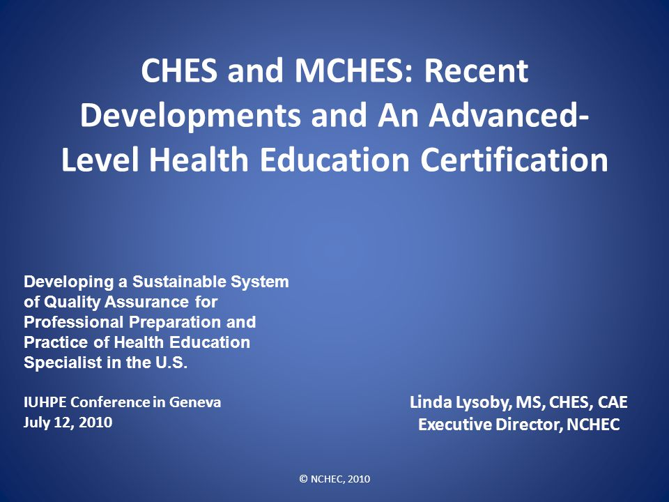 CHES and MCHES: Recent Developments and An Advanced- Level Health Education Certification Developing a Sustainable System of Quality Assurance for Pro