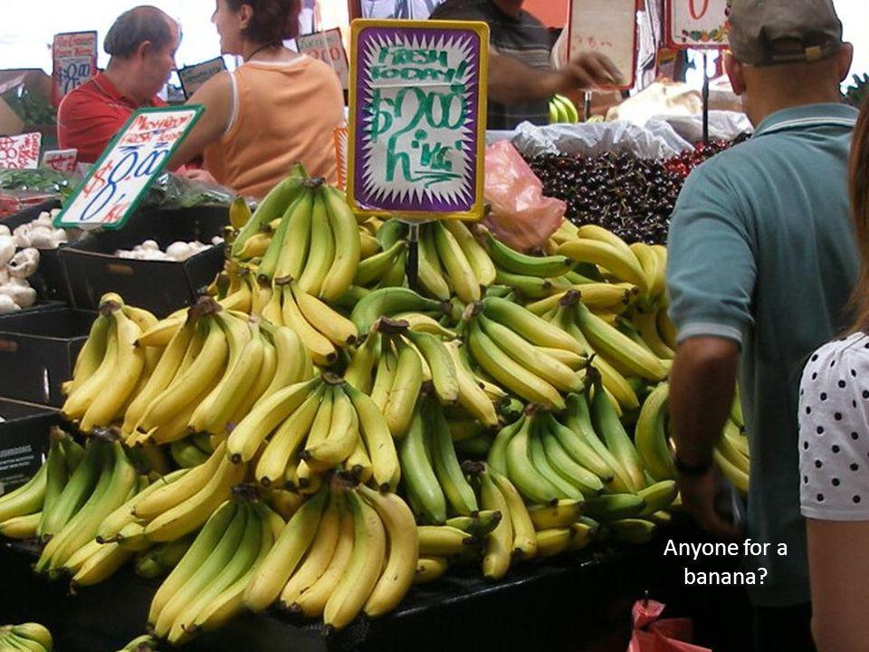 Anyone for a banana