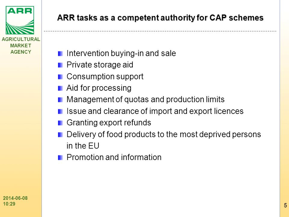 AGRICULTURAL MARKET AGENCY 5 2014-06-08 10:31 Intervention buying-in and sale Private storage aid Consumption support Aid for processing Management of