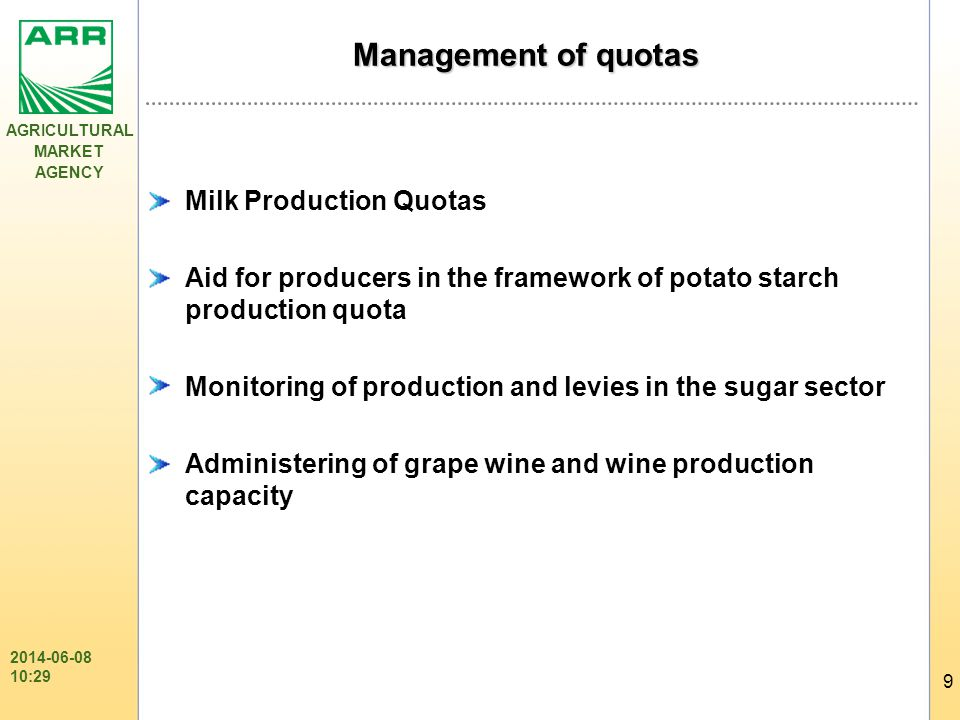 AGRICULTURAL MARKET AGENCY 9 2014-06-08 10:31 Management of quotas Milk Production Quotas Aid for producers in the framework of potato starch producti