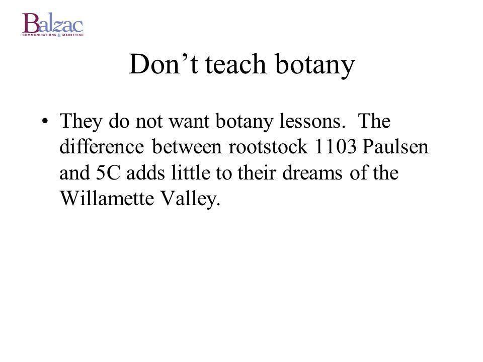 Dont teach botany They do not want botany lessons.