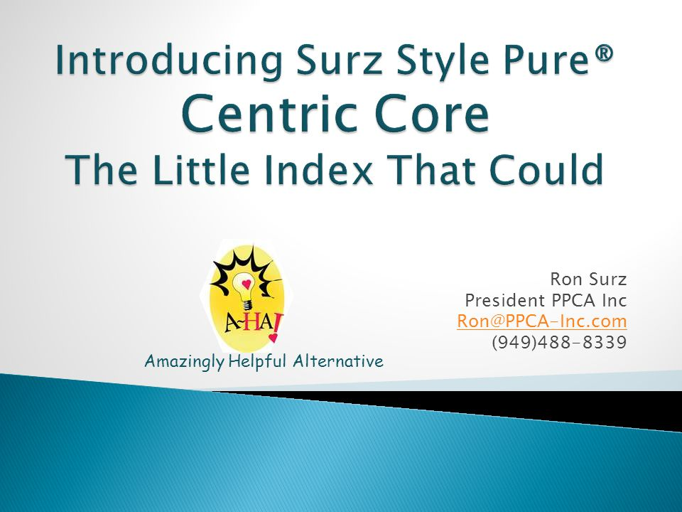 Ron Surz President PPCA Inc Ron@PPCA-Inc.com (949)488-8339 Amazingly Helpful Alternative