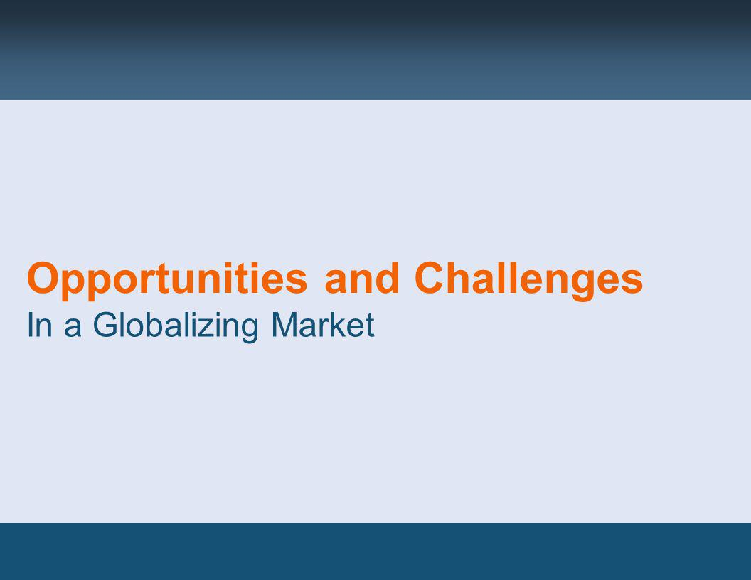 Opportunities and Challenges In a Globalizing Market