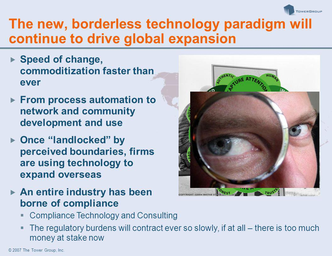 © 2007 The Tower Group, Inc. The new, borderless technology paradigm will continue to drive global expansion Speed of change, commoditization faster t