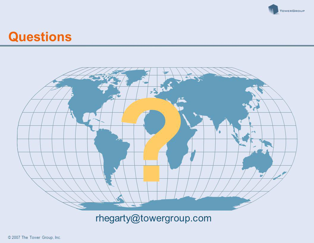 © 2007 The Tower Group, Inc. Questions rhegarty@towergroup.com
