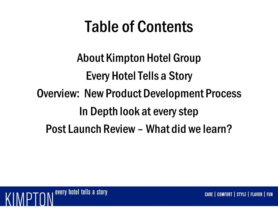 Table of Contents About Kimpton Hotel Group Every Hotel Tells a Story Overview: New Product Development Process In Depth look at every step Post Launc