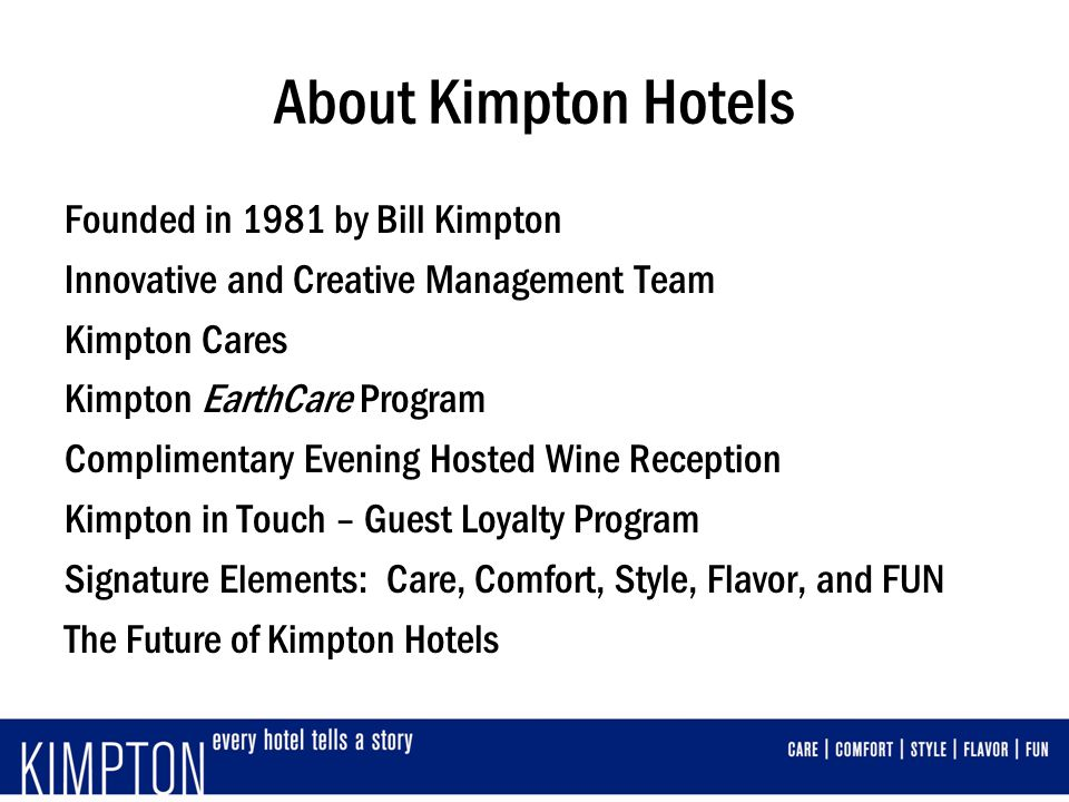 About Kimpton Hotels Founded in 1981 by Bill Kimpton Innovative and Creative Management Team Kimpton Cares Kimpton EarthCare Program Complimentary Eve