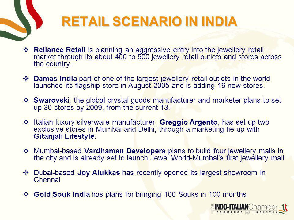 RETAIL SCENARIO IN INDIA Reliance Retail is planning an aggressive entry into the jewellery retail market through its about 400 to 500 jewellery retail outlets and stores across the country.
