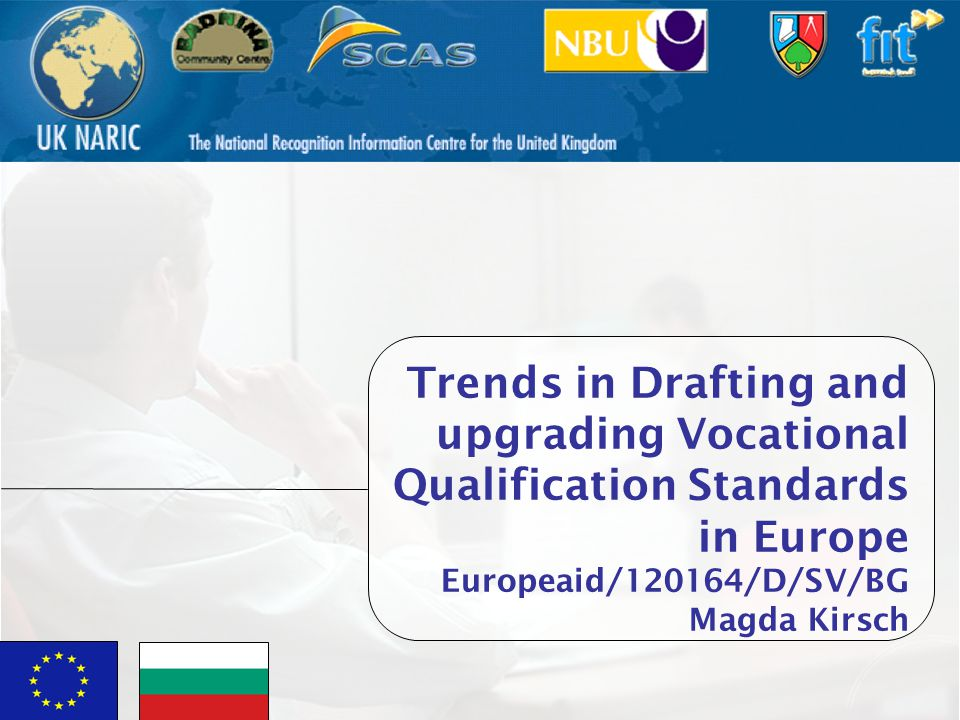 Vocational Qualification Project1 Trends in Drafting and upgrading Vocational Qualification Standards in Europe Europeaid/120164/D/SV/BG Magda Kirsch