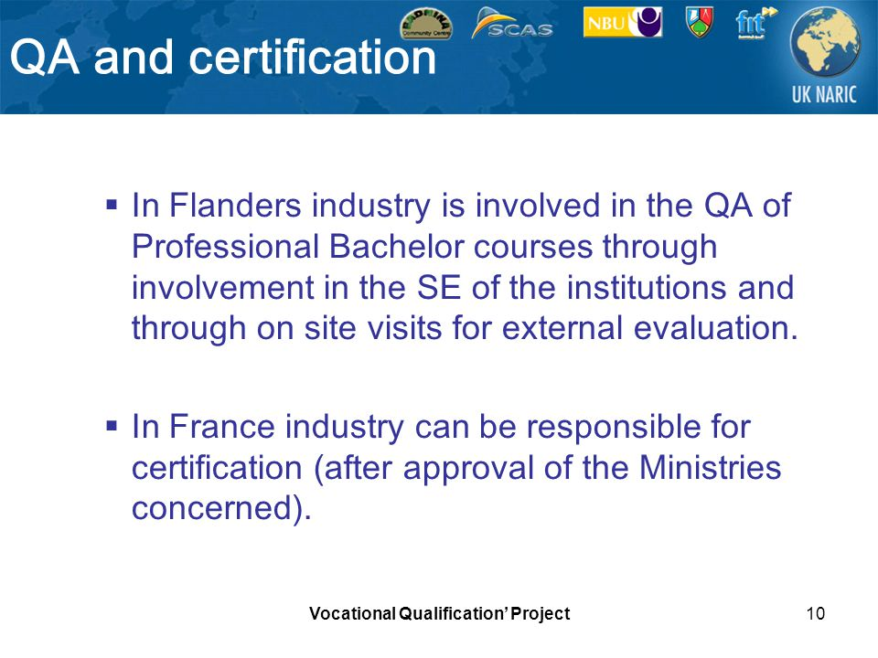 Vocational Qualification Project10 QA and certification In Flanders industry is involved in the QA of Professional Bachelor courses through involvemen
