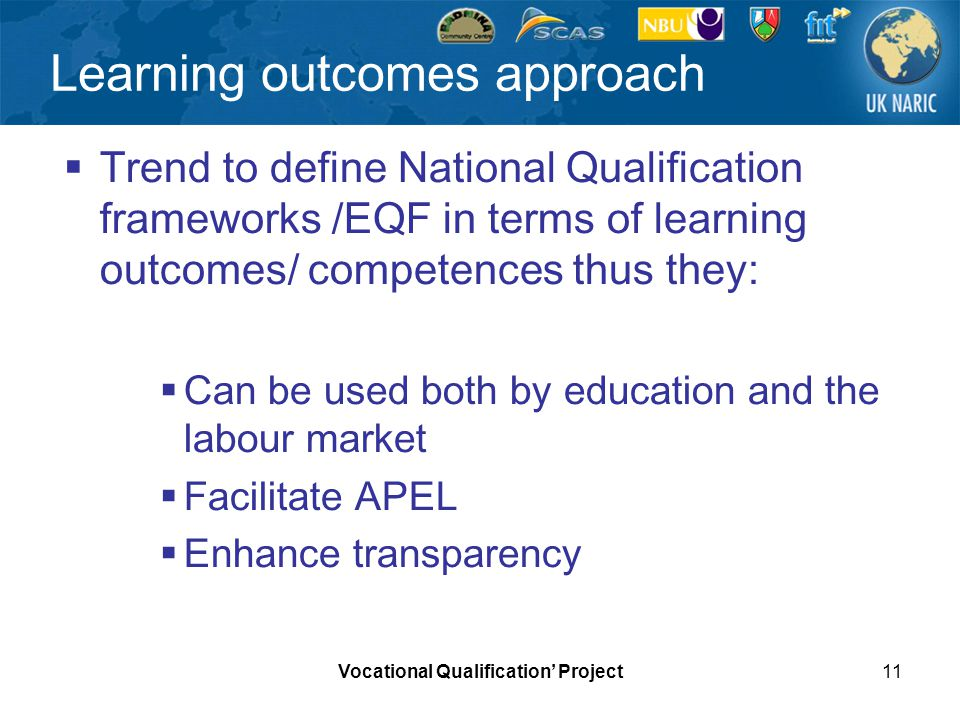 Vocational Qualification Project11 Learning outcomes approach Trend to define National Qualification frameworks /EQF in terms of learning outcomes/ co