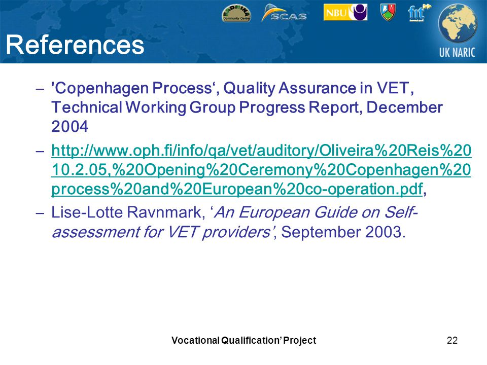 Vocational Qualification Project22 References –'Copenhagen Process, Quality Assurance in VET, Technical Working Group Progress Report, December 2004 –