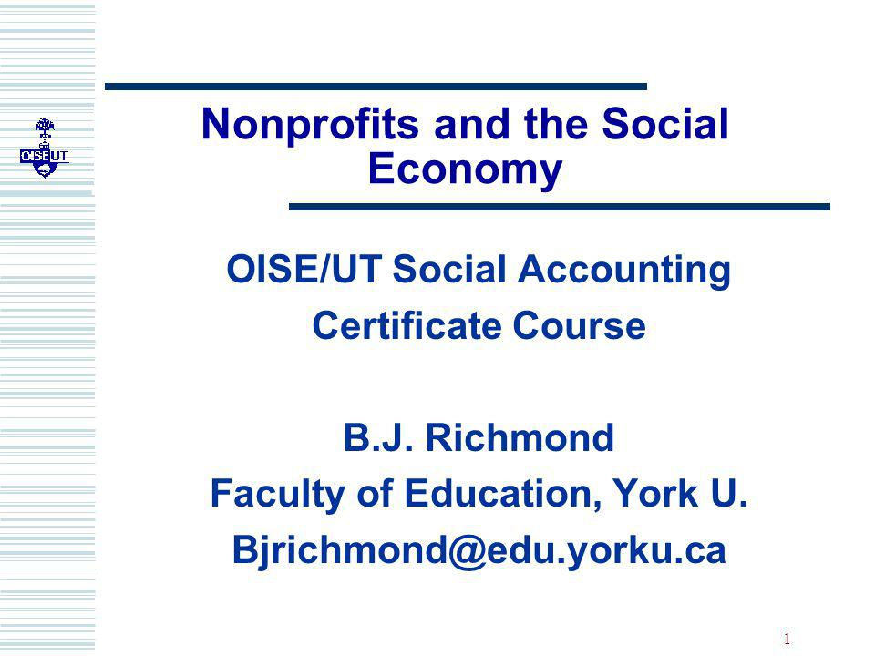 1 Nonprofits and the Social Economy OISE/UT Social Accounting Certificate Course B.J.