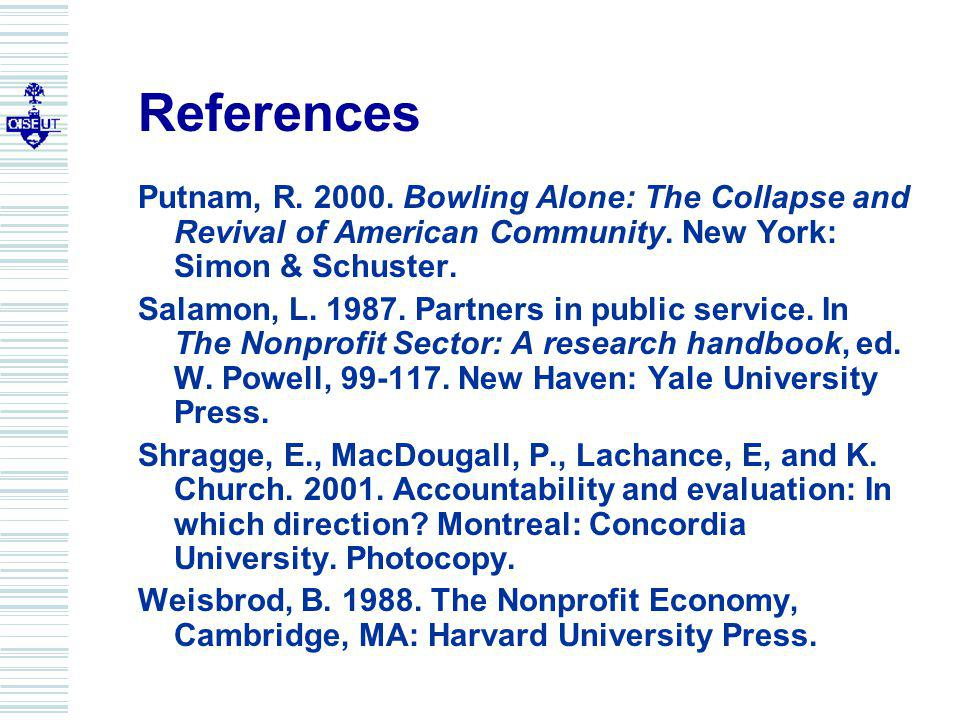 References Putnam, R. 2000. Bowling Alone: The Collapse and Revival of American Community.