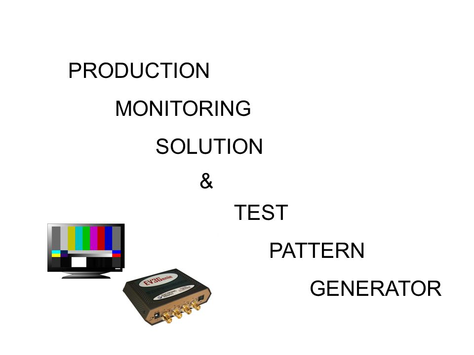 TEST PATTERN GENERATOR PRODUCTION MONITORING SOLUTION &