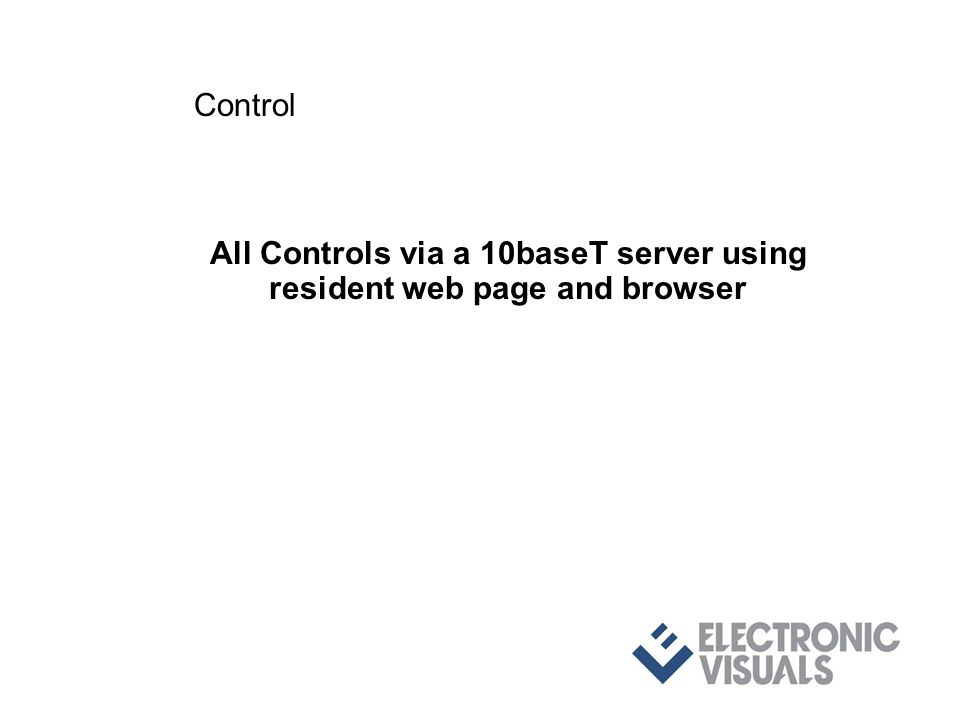 All Controls via a 10baseT server using resident web page and browser Control