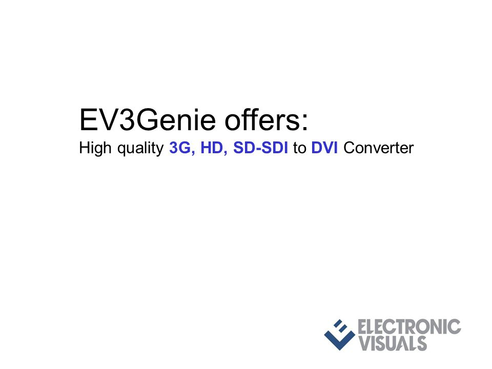 EV3Genie offers: High quality 3G, HD, SD-SDI to DVI Converter with 3G level A/B - Dual-Link and fibre conversions and full featured video & audio test pattern generator