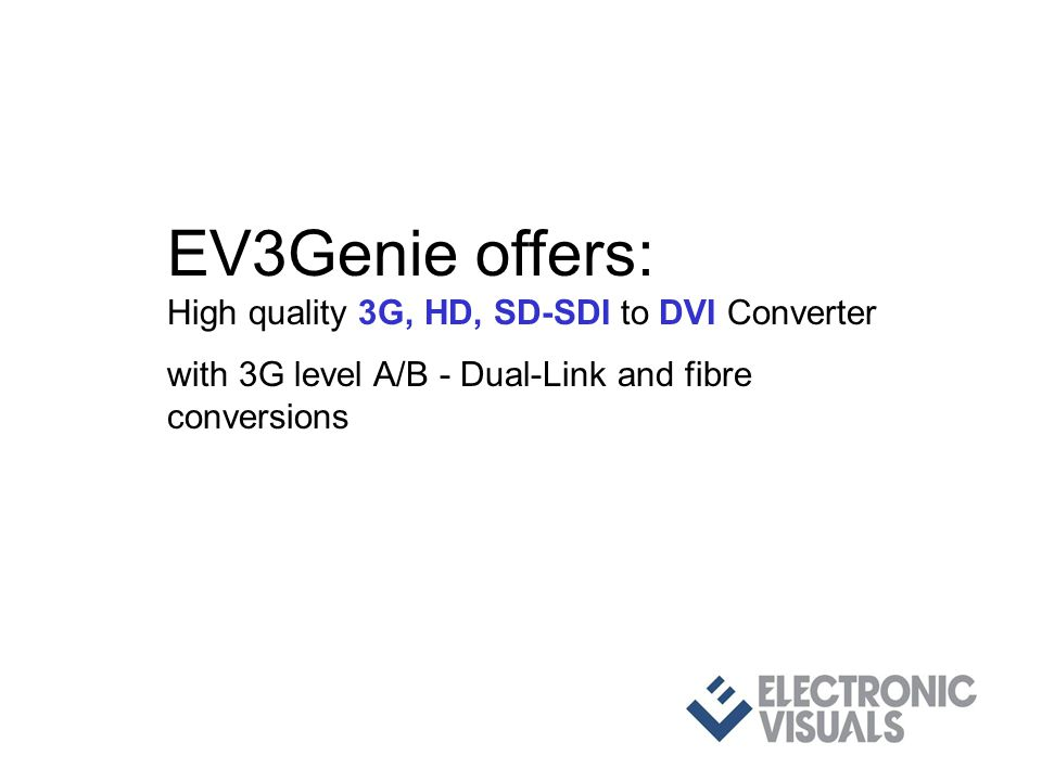 EV3Genie offers: High quality 3G, HD, SD-SDI to DVI Converter with 3G level A/B - Dual-Link and fibre conversions and full featured video & audio test