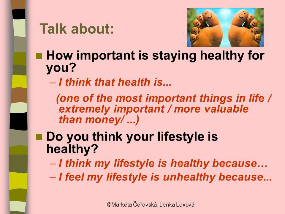 ©Markéta Čeřovská, Lenka Lexová Talk about: How important is staying healthy for you? –I think that health is... (one of the most important things in
