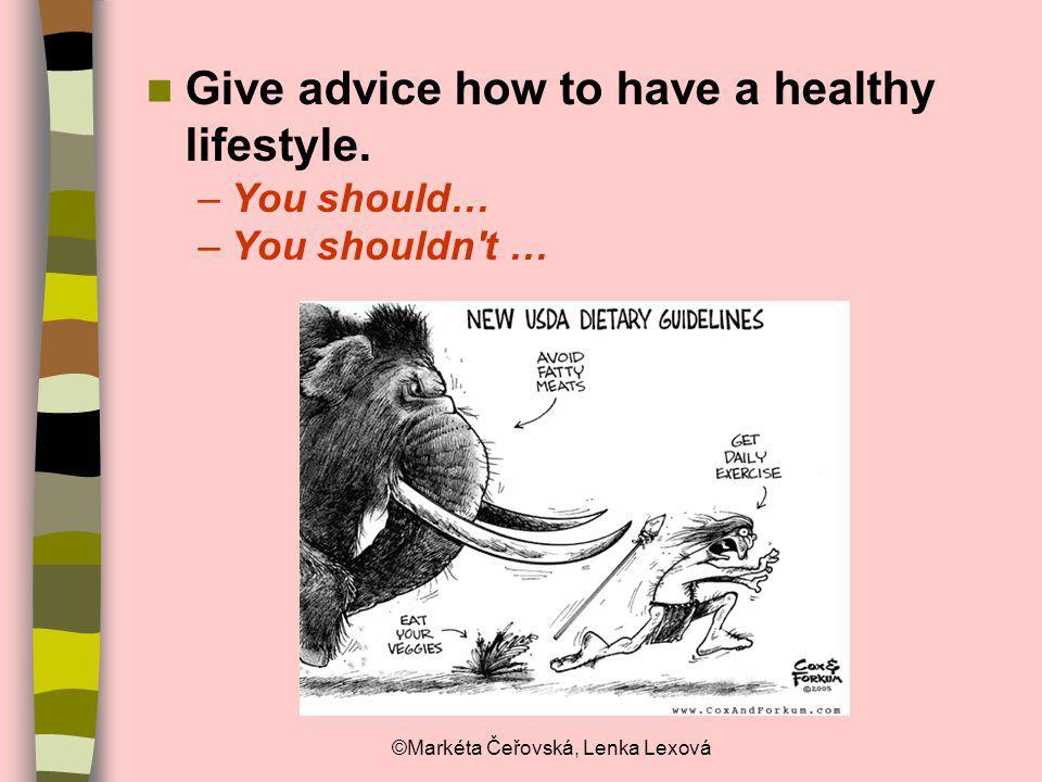 ©Markéta Čeřovská, Lenka Lexová Give advice how to have a healthy lifestyle. –You should… –You shouldn't …
