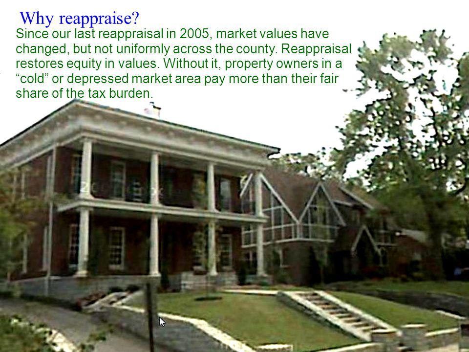 Why reappraise? Since our last reappraisal in 2005, market values have changed, but not uniformly across the county. Reappraisal restores equity in va