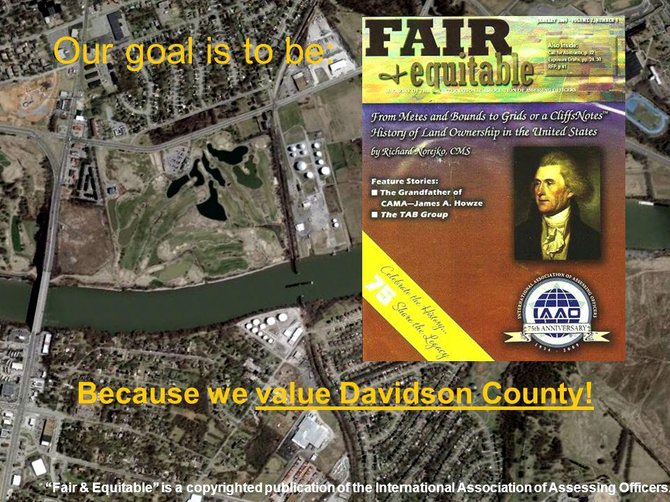 # Our goal is to be: Because we value Davidson County! Fair & Equitable is a copyrighted publication of the International Association of Assessing Off