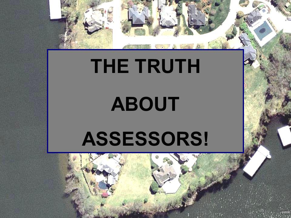 # THE TRUTH ABOUT ASSESSORS!