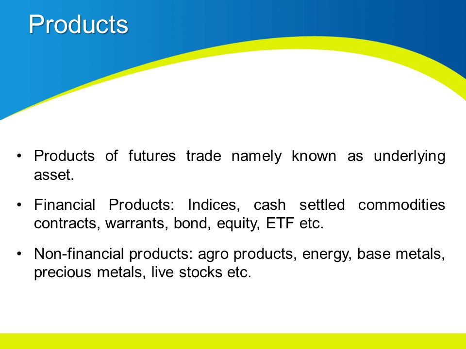 Products Products of futures trade namely known as underlying asset.