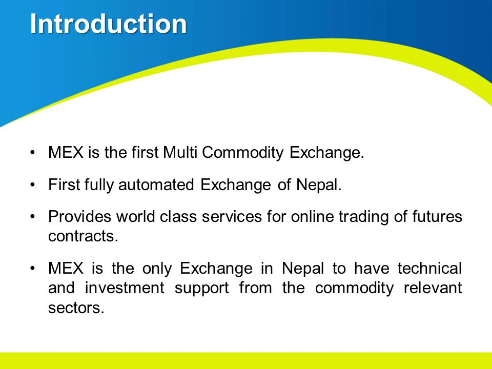 Introduction MEX is the first Multi Commodity Exchange.
