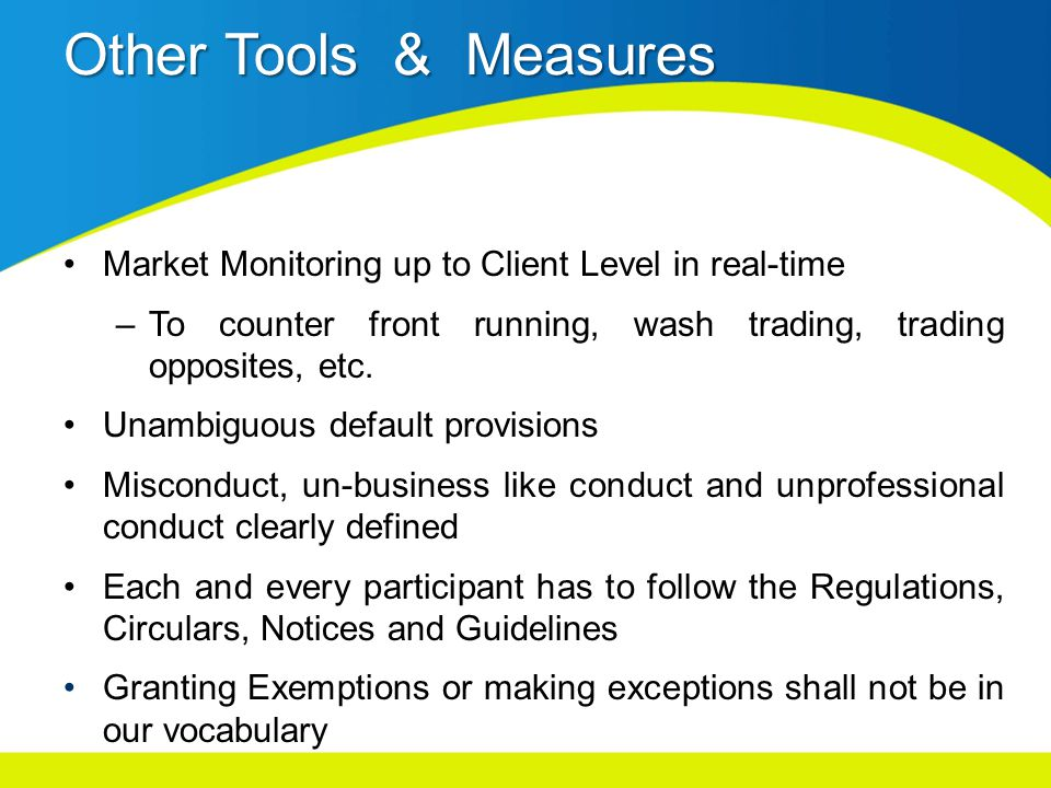 Other Tools & Measures Market Monitoring up to Client Level in real-time –To counter front running, wash trading, trading opposites, etc.