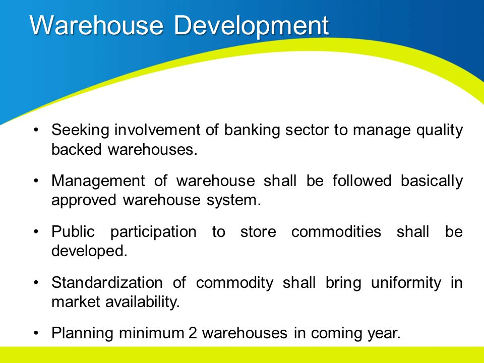 Warehouse Development Seeking involvement of banking sector to manage quality backed warehouses.