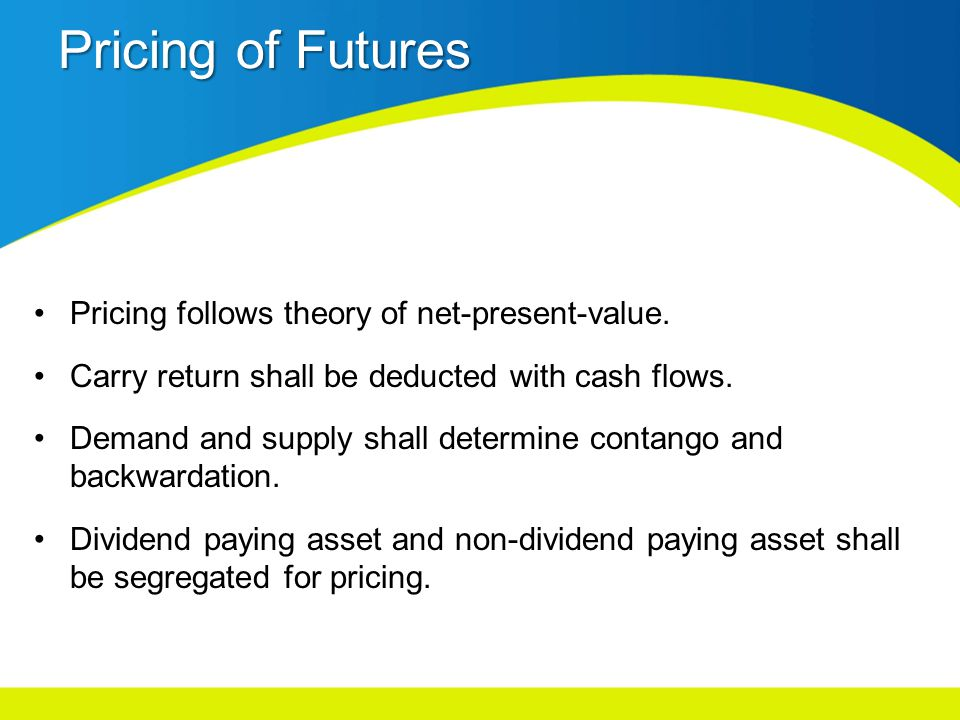 Pricing of Futures Pricing follows theory of net-present-value.