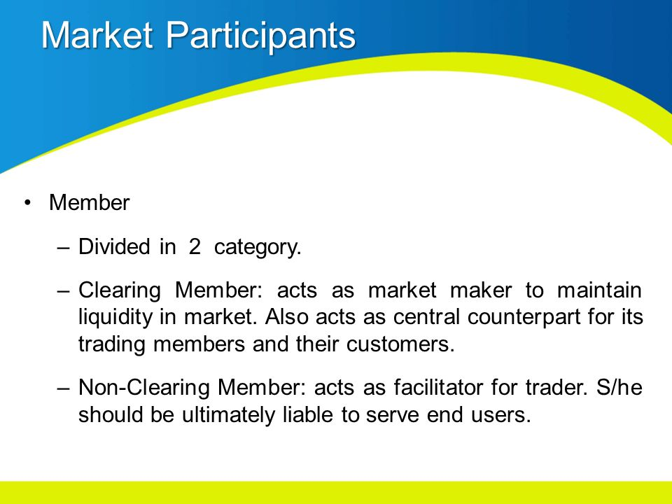 Market Participants Member –Divided in 2 category.