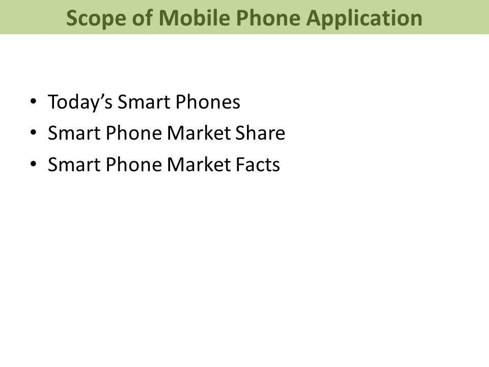 Todays Smart Phones Smart Phone Market Share Smart Phone Market Facts Scope of Mobile Phone Application