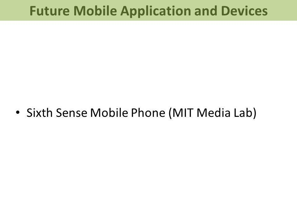 Sixth Sense Mobile Phone (MIT Media Lab) Future Mobile Application and Devices