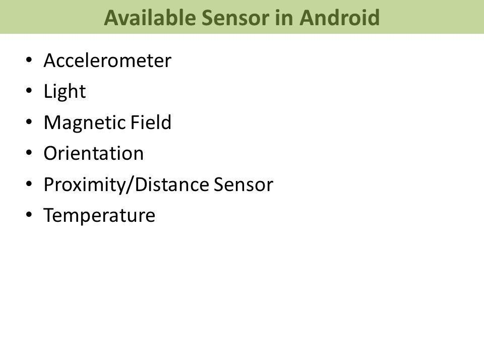 Accelerometer Light Magnetic Field Orientation Proximity/Distance Sensor Temperature Available Sensor in Android