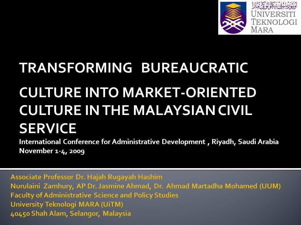 TRANSFORMING BUREAUCRATIC CULTURE INTO MARKET-ORIENTED CULTURE IN THE MALAYSIAN CIVIL SERVICE International Conference for Administrative Development,
