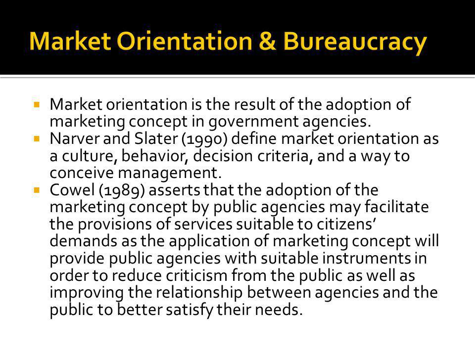 Market orientation is the result of the adoption of marketing concept in government agencies.